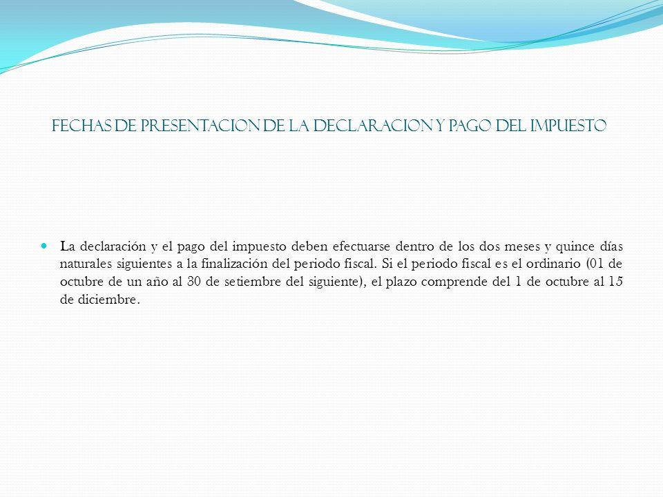 FECHAS DE PRESENTACION DE LA DECLARACION Y PAGO DEL IMPUESTO