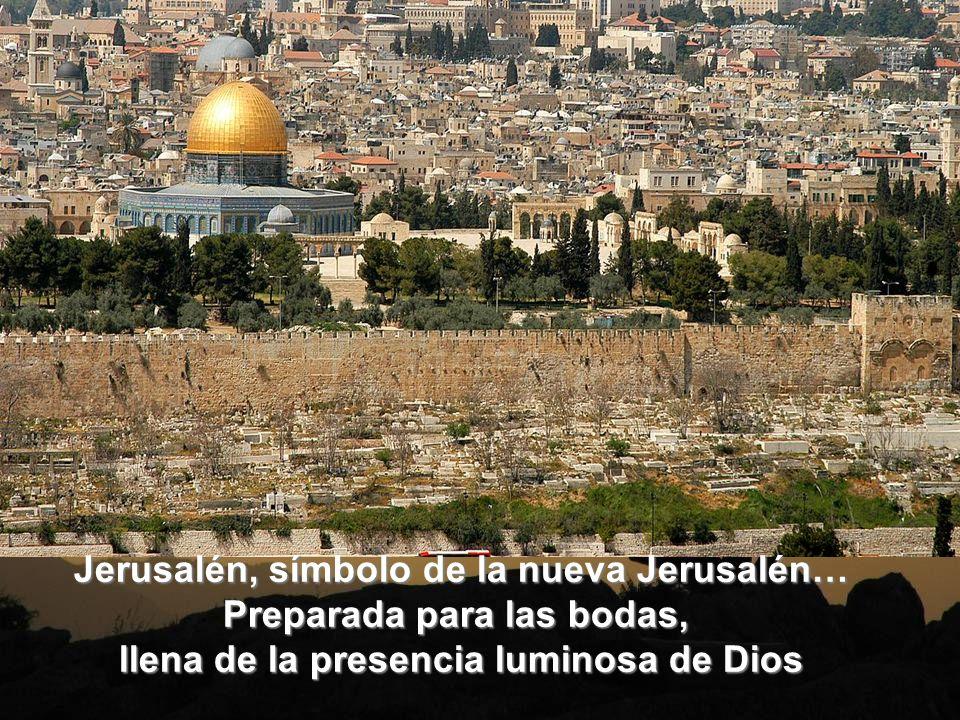 Jerusalén, símbolo de la nueva Jerusalén… Preparada para las bodas,