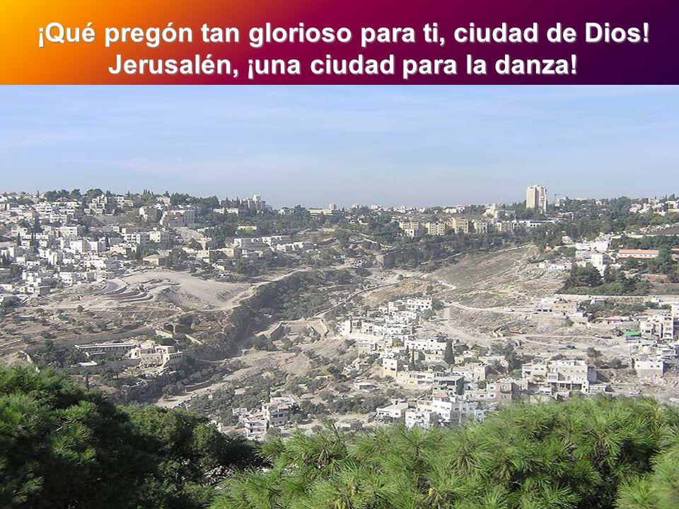 ¡Qué pregón tan glorioso para ti, ciudad de Dios!