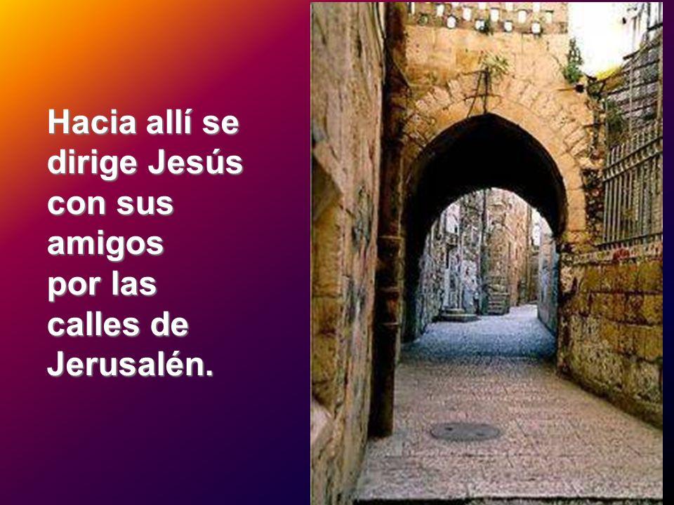 Hacia allí se dirige Jesús con sus amigos