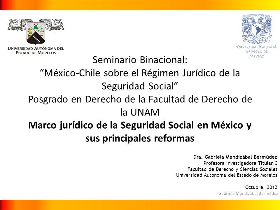 Seminario Binacional: México-Chile sobre el Régimen Jurídico de la Seguridad Social Posgrado en Derecho de la Facultad de Derecho de la UNAM Marco jurídico de la Seguridad Social en México y sus principales reformas