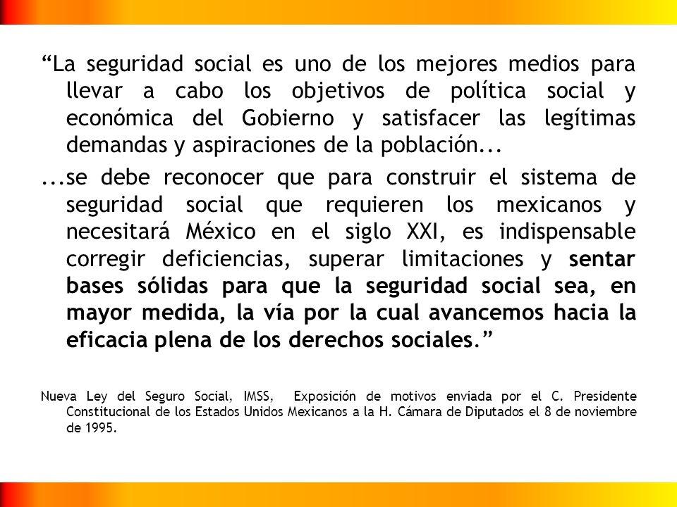 La seguridad social es uno de los mejores medios para llevar a cabo los objetivos de política social y económica del Gobierno y satisfacer las legítimas demandas y aspiraciones de la población...