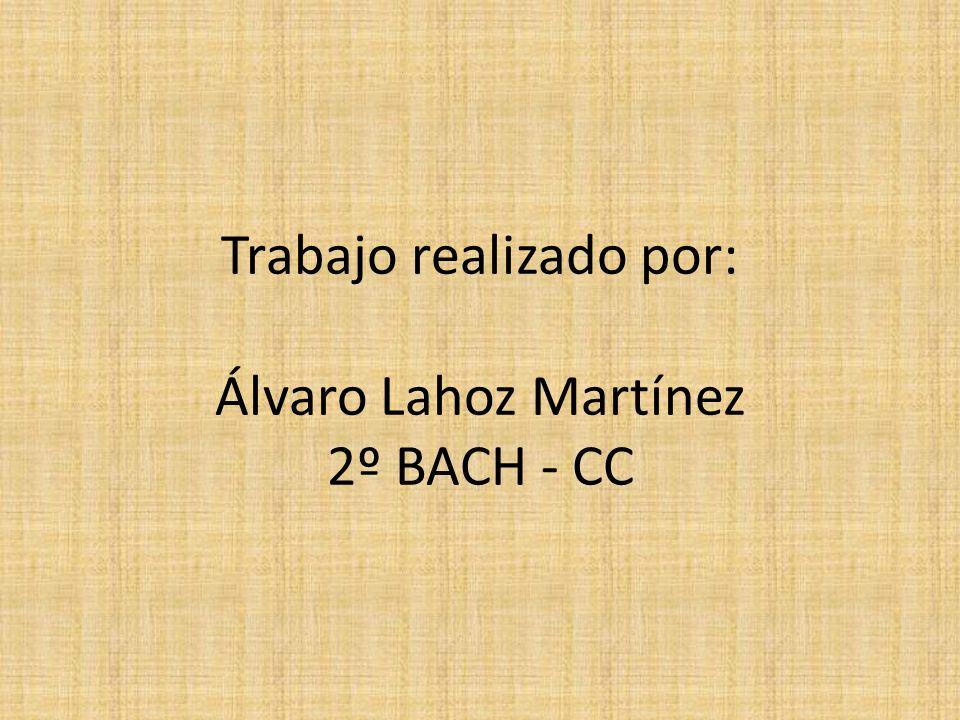 Trabajo realizado por: Álvaro Lahoz Martínez 2º BACH - CC