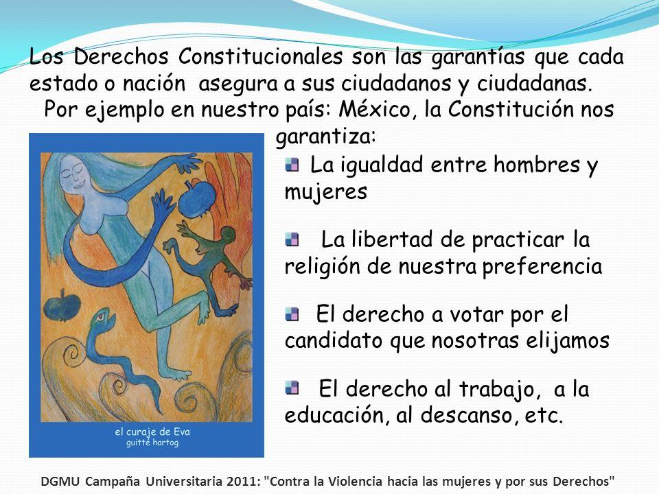 Por ejemplo en nuestro país: México, la Constitución nos garantiza: