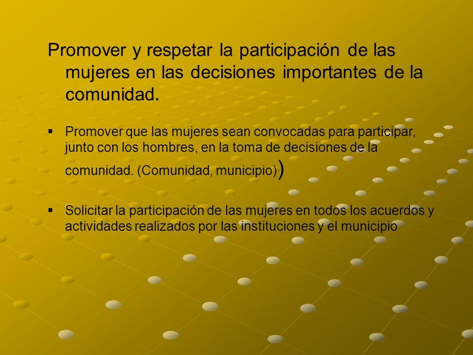 Promover y respetar la participación de las mujeres en las decisiones importantes de la comunidad.