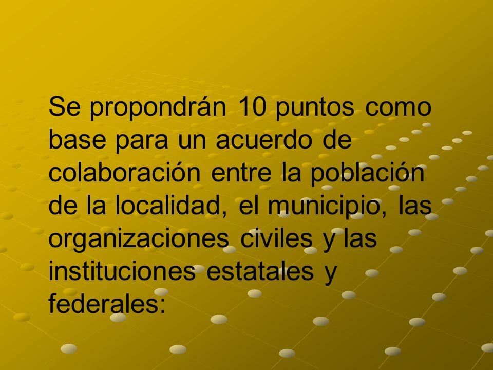 Se propondrán 10 puntos como base para un acuerdo de colaboración entre la población de la localidad, el municipio, las organizaciones civiles y las instituciones estatales y federales: