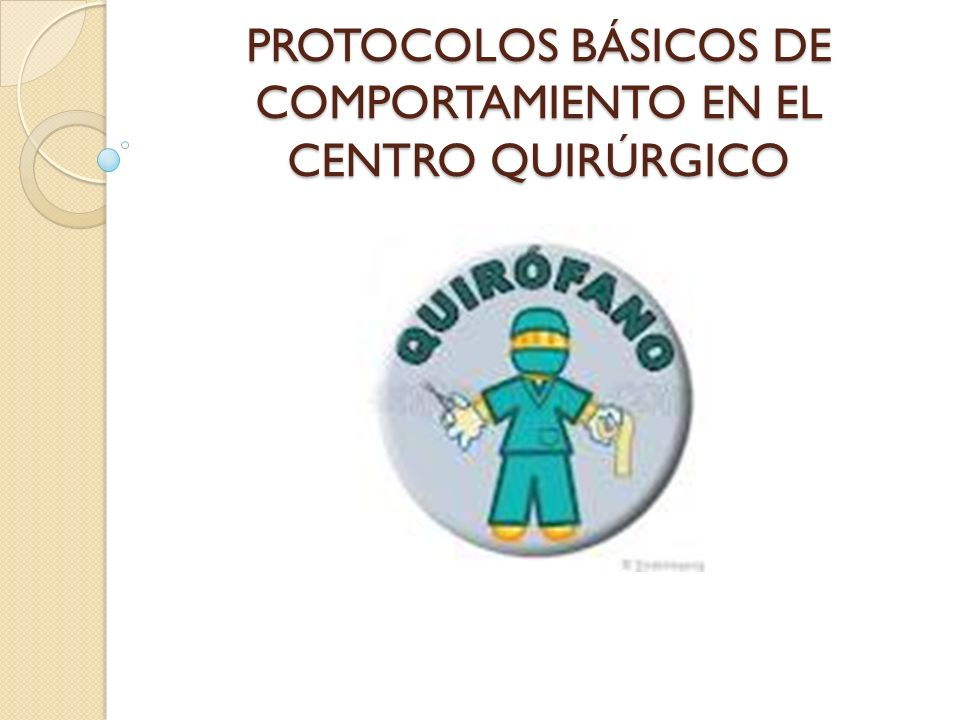 PROTOCOLOS BÁSICOS DE COMPORTAMIENTO EN EL CENTRO QUIRÚRGICO
