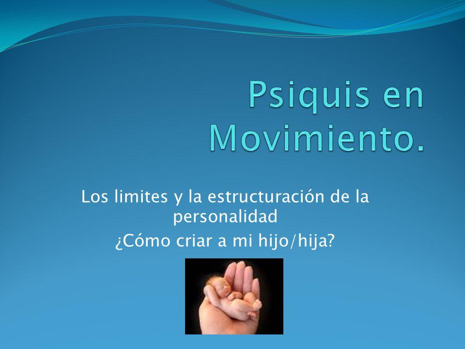 Psiquis en Movimiento. Los limites y la estructuración de la personalidad.