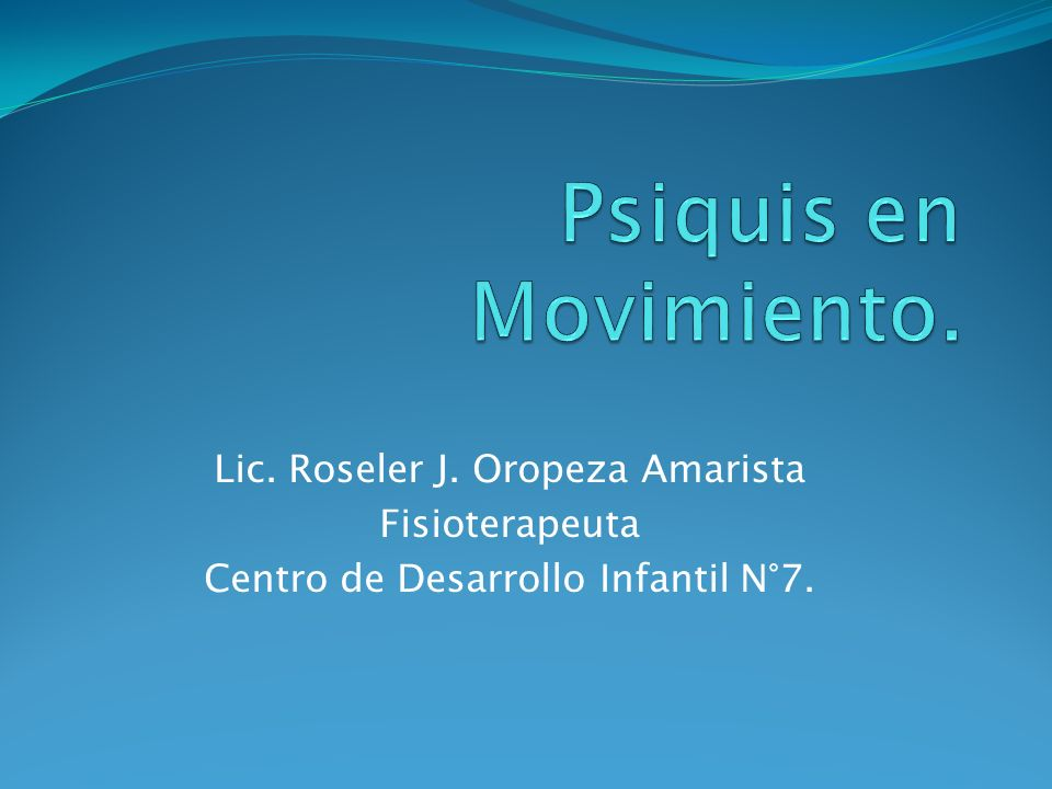 Psiquis en Movimiento. Lic. Roseler J. Oropeza Amarista Fisioterapeuta