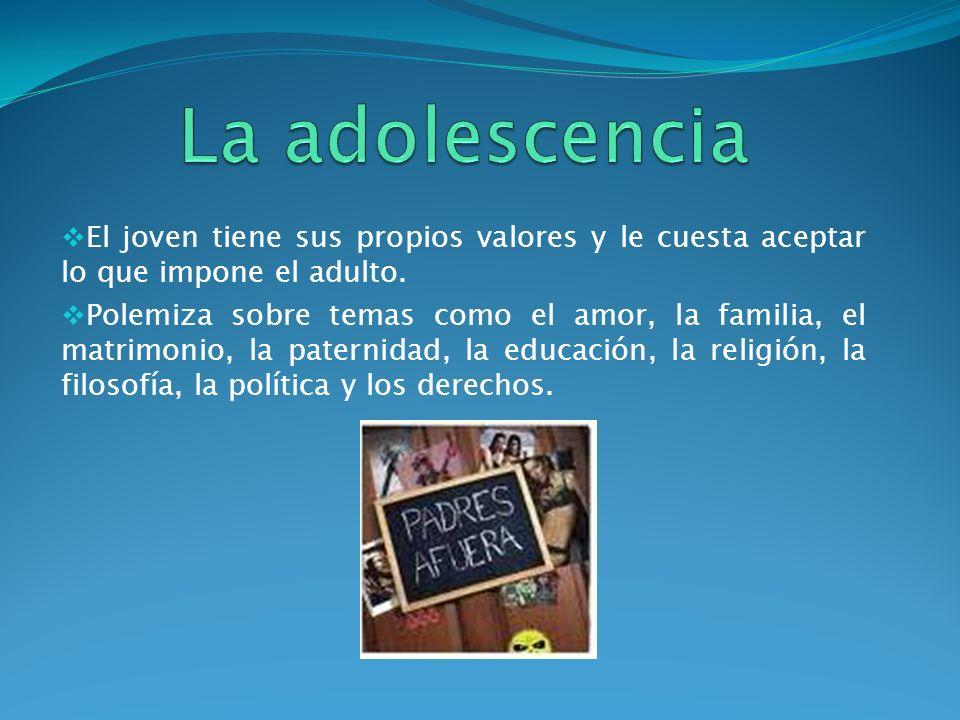 La adolescencia El joven tiene sus propios valores y le cuesta aceptar lo que impone el adulto.