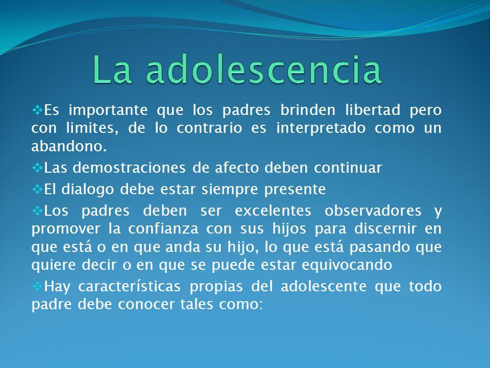 La adolescencia Es importante que los padres brinden libertad pero con limites, de lo contrario es interpretado como un abandono.