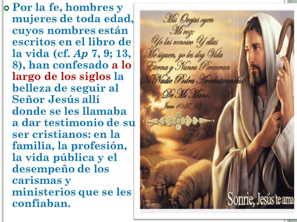 Por la fe, hombres y mujeres de toda edad, cuyos nombres están escritos en el libro de la vida (cf.