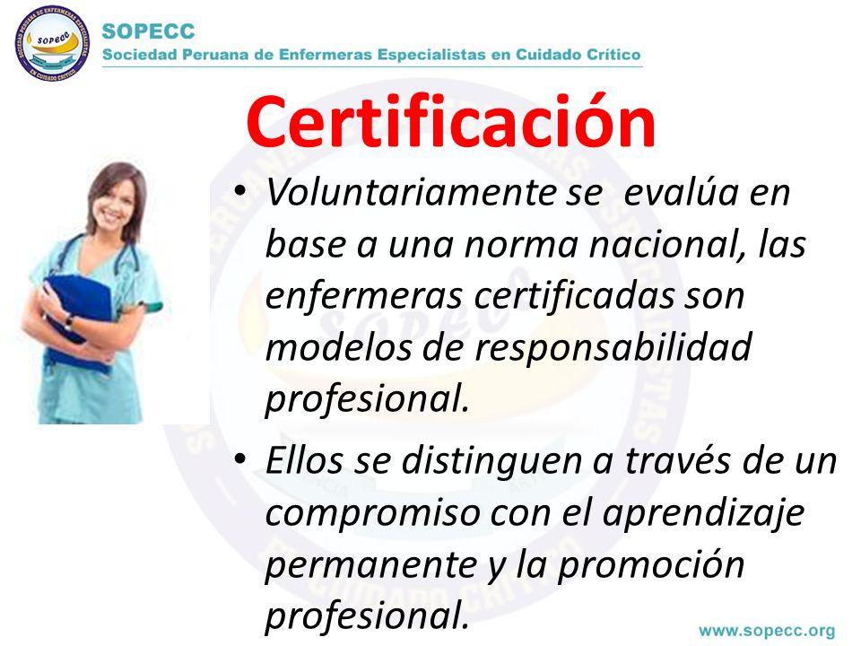 Certificación Voluntariamente se evalúa en base a una norma nacional, las enfermeras certificadas son modelos de responsabilidad profesional.