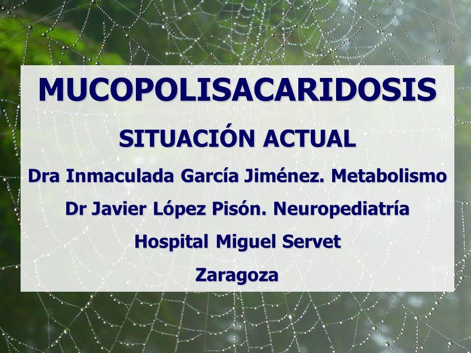 MUCOPOLISACARIDOSIS SITUACIÓN ACTUAL Dra Inmaculada García Jiménez