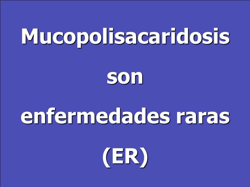 Mucopolisacaridosis son enfermedades raras (ER)