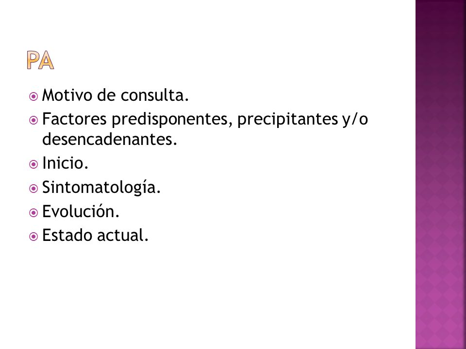 pa Motivo de consulta. Factores predisponentes, precipitantes y/o desencadenantes. Inicio. Sintomatología.