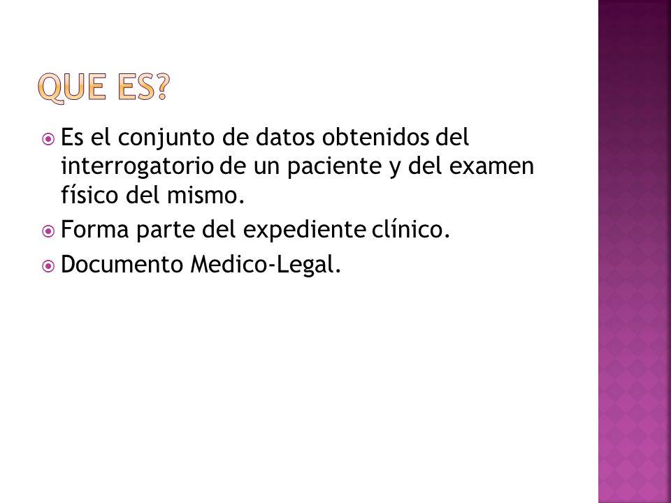Que es Es el conjunto de datos obtenidos del interrogatorio de un paciente y del examen físico del mismo.