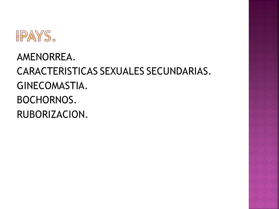 IPAYS. AMENORREA. CARACTERISTICAS SEXUALES SECUNDARIAS. GINECOMASTIA. BOCHORNOS. RUBORIZACION.