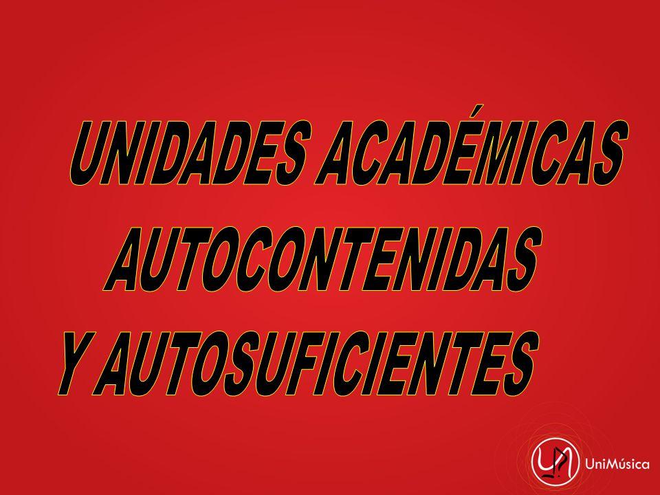 UNIDADES ACADÉMICAS AUTOCONTENIDAS Y AUTOSUFICIENTES