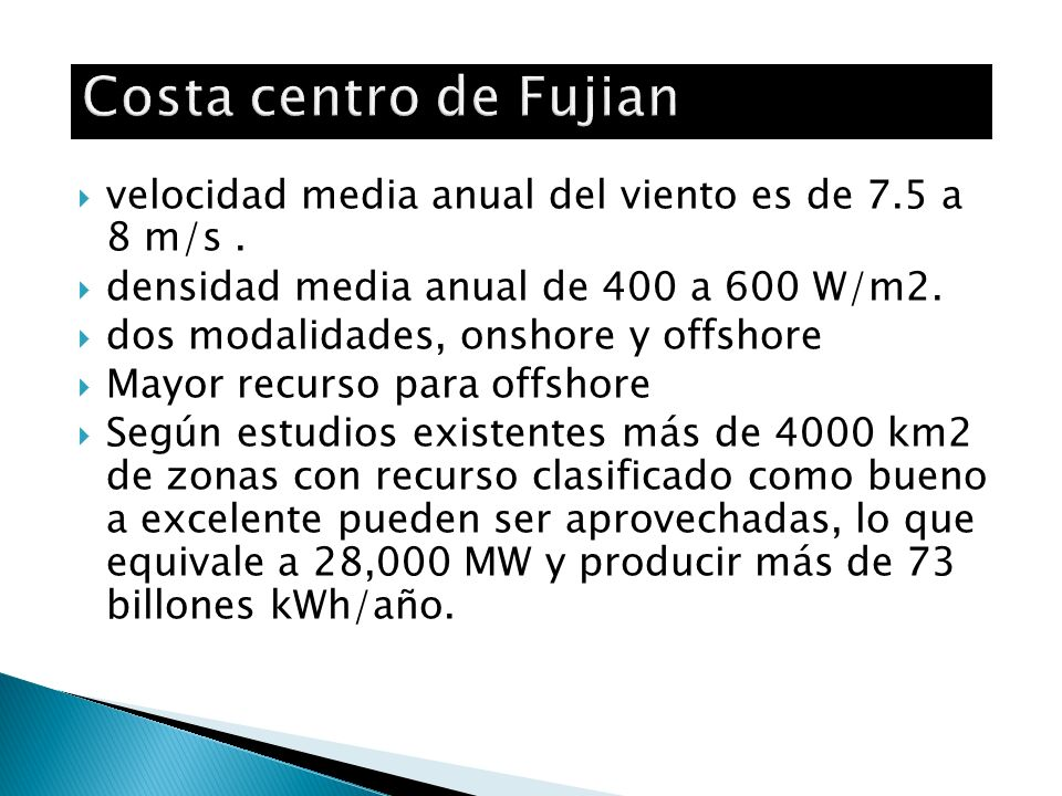 Costa centro de Fujian velocidad media anual del viento es de 7.5 a 8 m/s . densidad media anual de 400 a 600 W/m2.