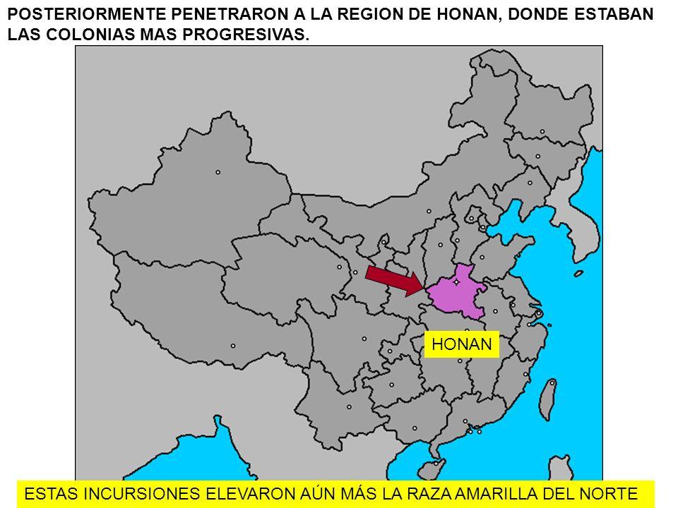 POSTERIORMENTE PENETRARON A LA REGION DE HONAN, DONDE ESTABAN