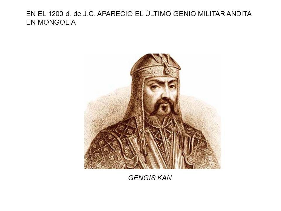EN EL 1200 d. de J.C. APARECIO EL ÚLTIMO GENIO MILITAR ANDITA