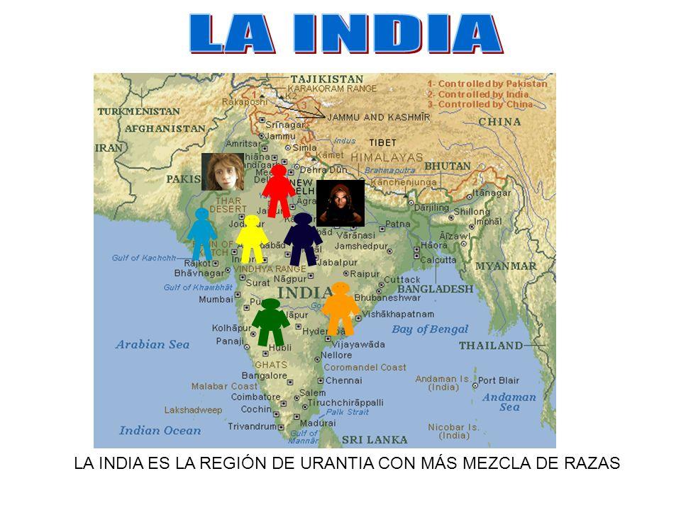 LA INDIA LA INDIA ES LA REGIÓN DE URANTIA CON MÁS MEZCLA DE RAZAS