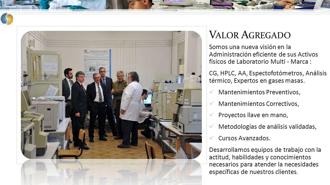 Valor Agregado Somos una nueva visión en la Administración eficiente de sus Activos físicos de Laboratorio Multi - Marca :