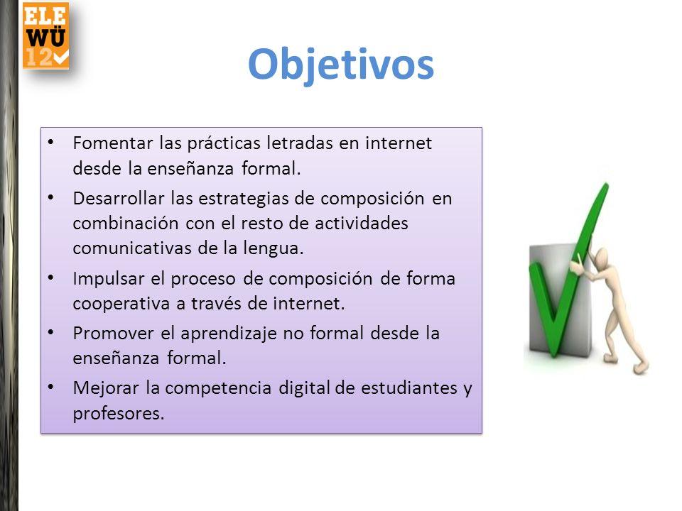 Objetivos Fomentar las prácticas letradas en internet desde la enseñanza formal.