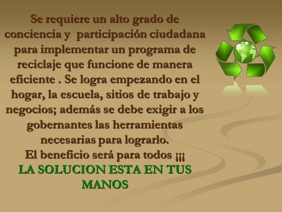 Se requiere un alto grado de conciencia y participación ciudadana para implementar un programa de reciclaje que funcione de manera eficiente .