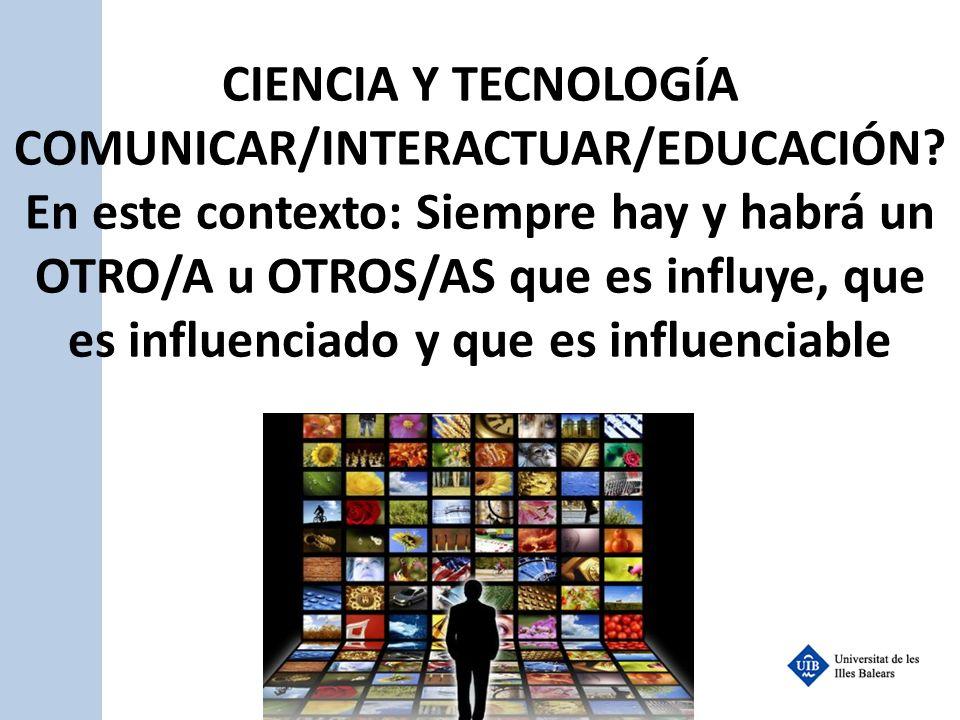 CIENCIA Y TECNOLOGÍA COMUNICAR/INTERACTUAR/EDUCACIÓN