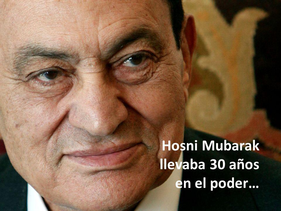 Hosni Mubarak llevaba 30 años en el poder…