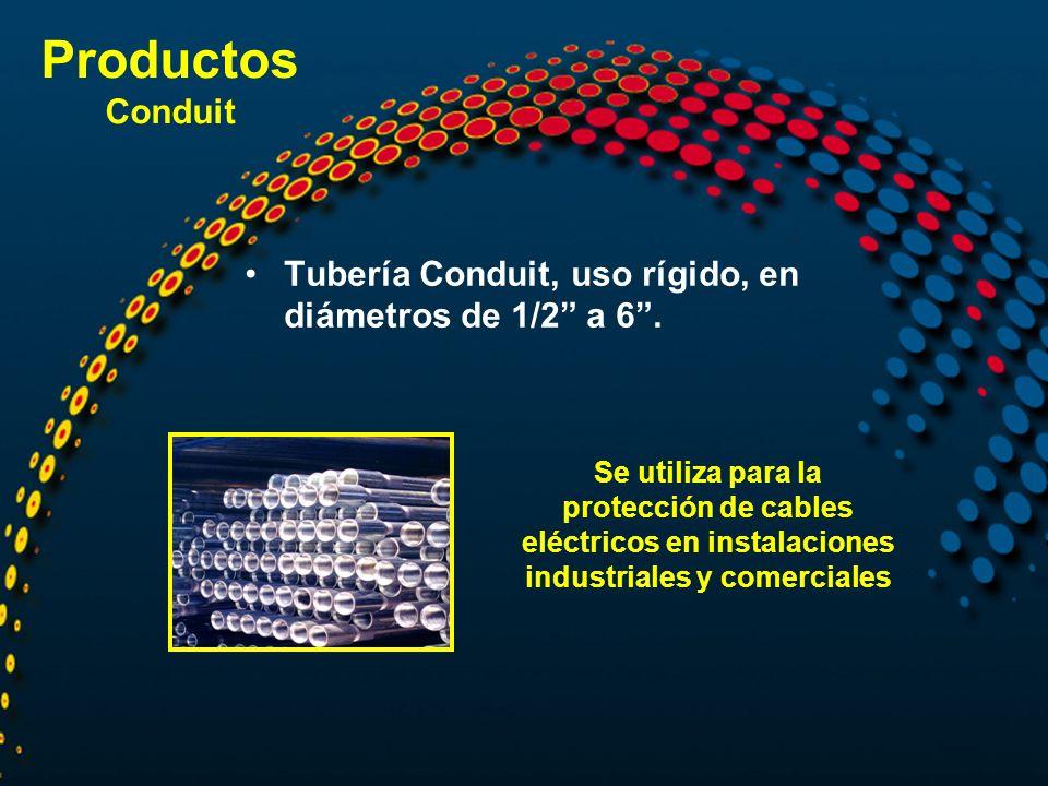 Productos Conduit Tubería Conduit, uso rígido, en diámetros de 1/2 a 6 .