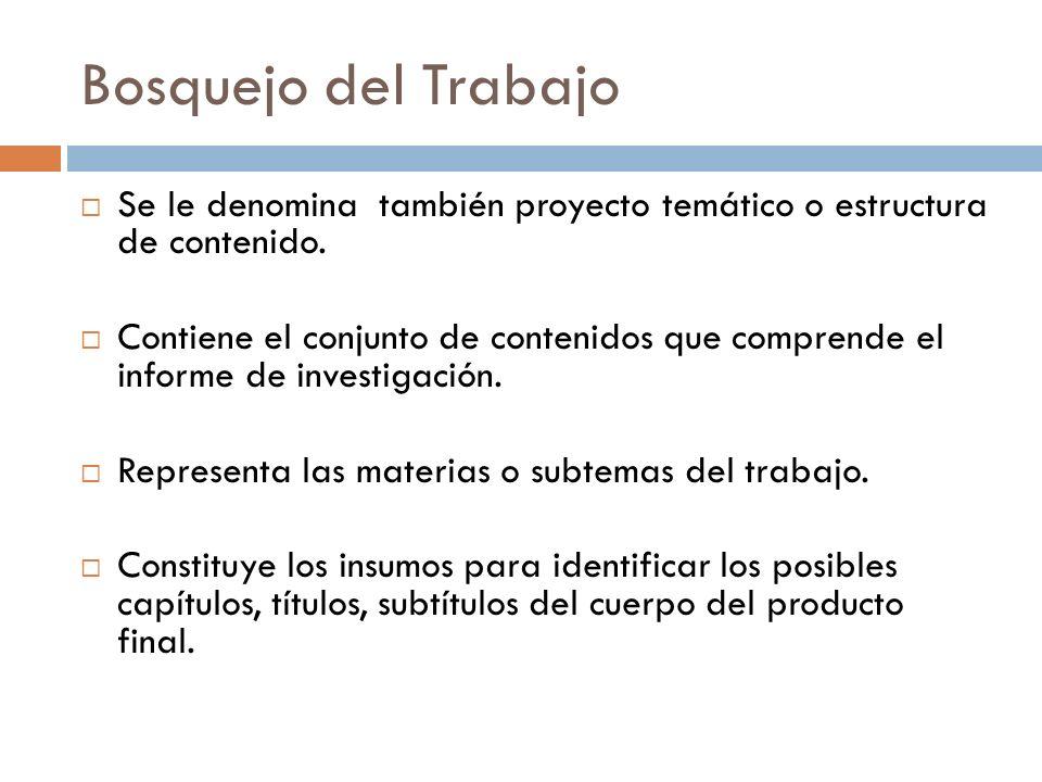 Bosquejo del Trabajo Se le denomina también proyecto temático o estructura de contenido.
