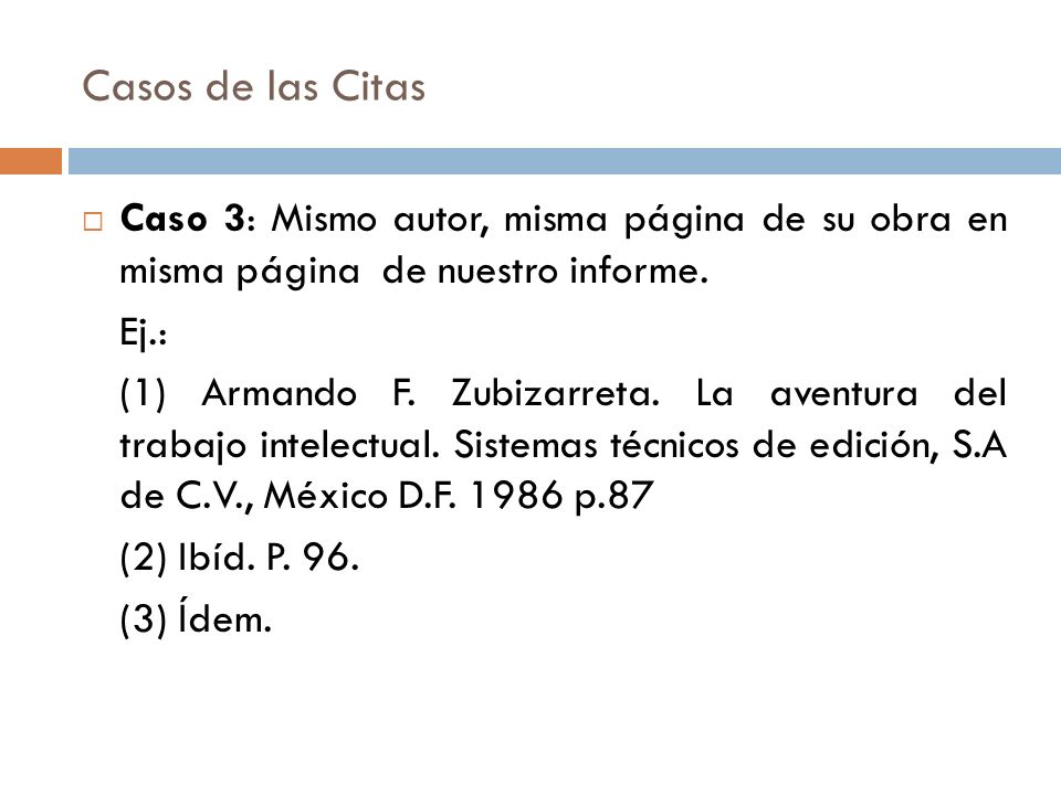 Casos de las Citas Caso 3: Mismo autor, misma página de su obra en misma página de nuestro informe.