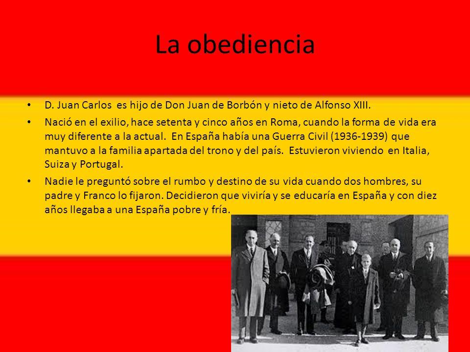 La obediencia D. Juan Carlos es hijo de Don Juan de Borbón y nieto de Alfonso XIII.