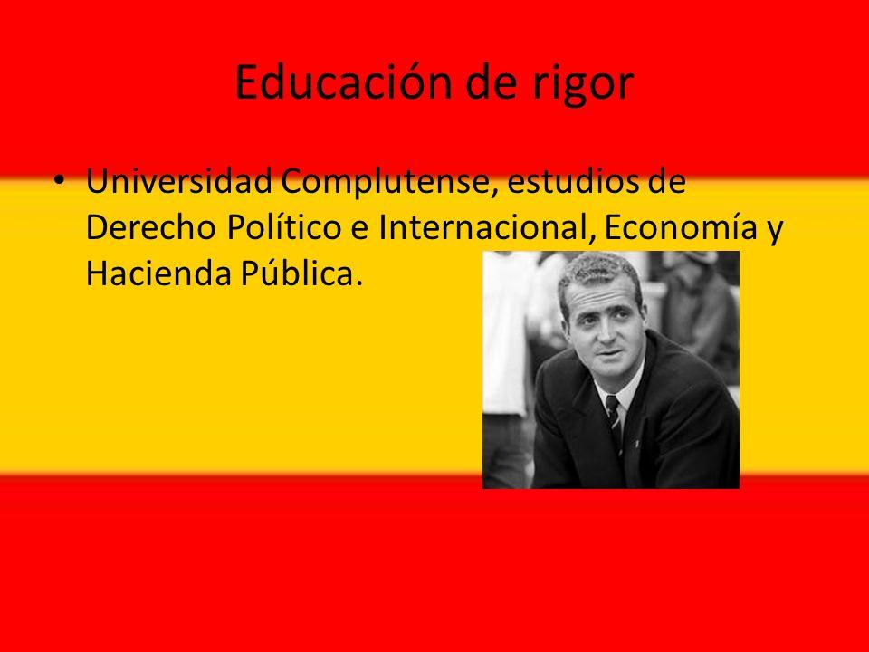 Educación de rigor Universidad Complutense, estudios de Derecho Político e Internacional, Economía y Hacienda Pública.