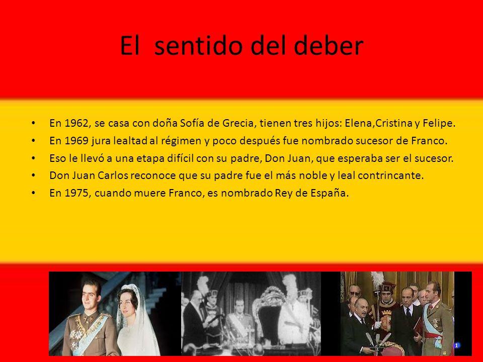 El sentido del deber En 1962, se casa con doña Sofía de Grecia, tienen tres hijos: Elena,Cristina y Felipe.