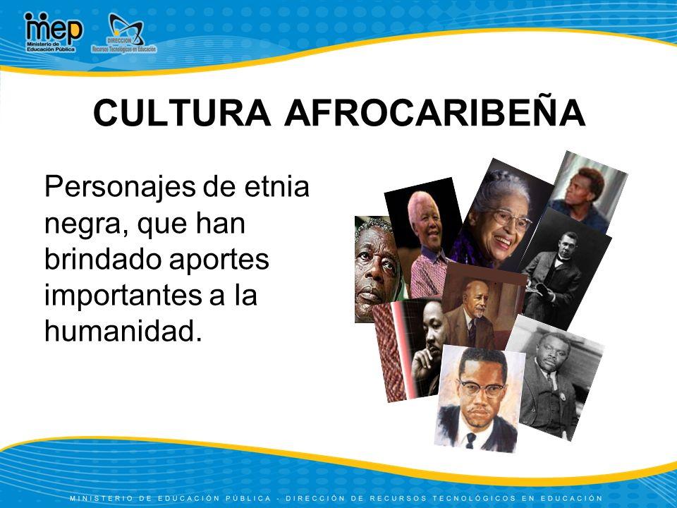 CULTURA AFROCARIBEÑA Personajes de etnia negra, que han brindado aportes importantes a la humanidad.