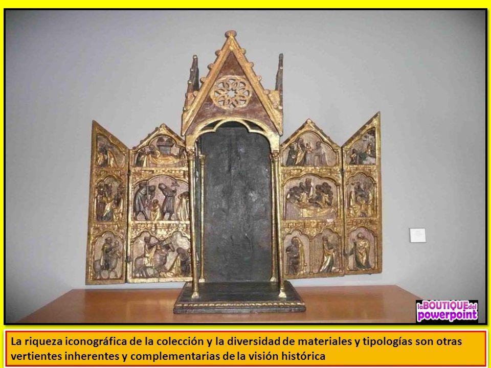La riqueza iconográfica de la colección y la diversidad de materiales y tipologías son otras vertientes inherentes y complementarias de la visión histórica