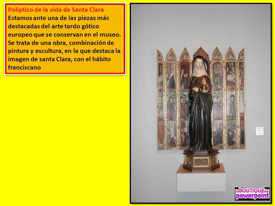 Políptico de la vida de Santa Clara Estamos ante una de las piezas más destacadas del arte tardo gótico europeo que se conservan en el museo.