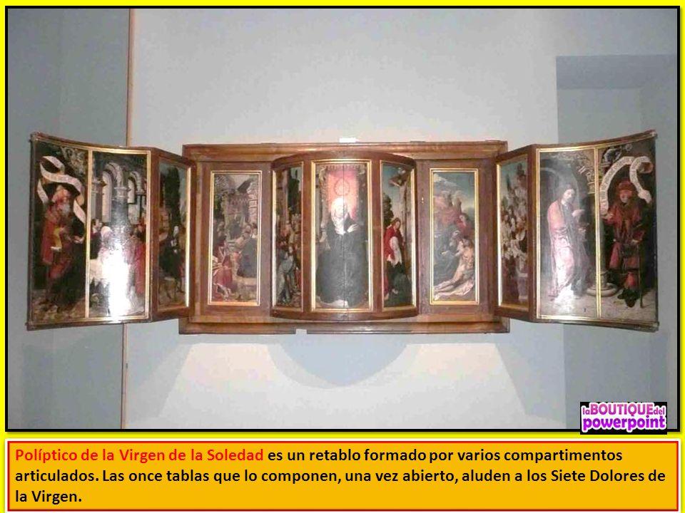 Políptico de la Virgen de la Soledad es un retablo formado por varios compartimentos articulados.