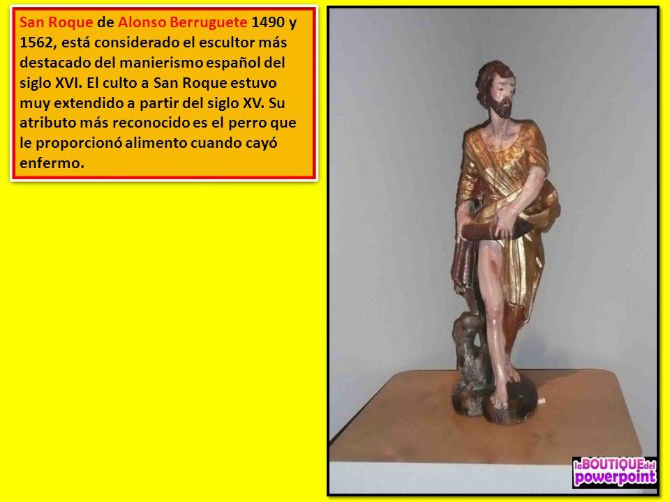 San Roque de Alonso Berruguete 1490 y 1562, está considerado el escultor más destacado del manierismo español del siglo XVI.