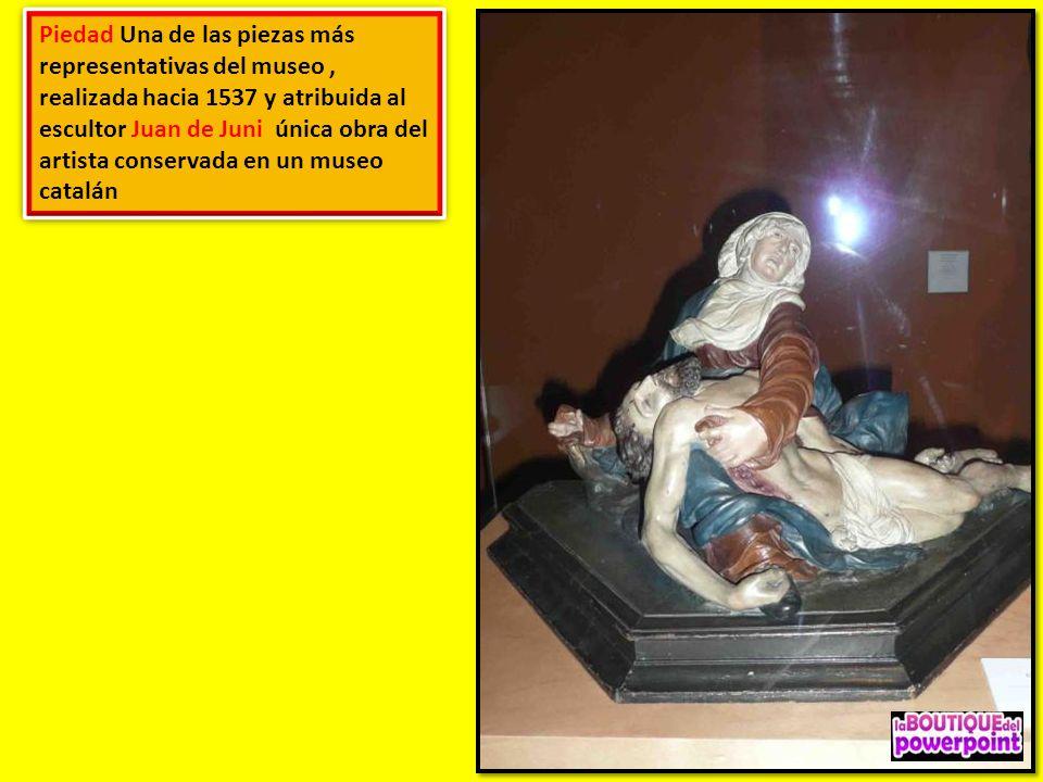 Piedad Una de las piezas más representativas del museo , realizada hacia 1537 y atribuida al escultor Juan de Juni única obra del artista conservada en un museo catalán