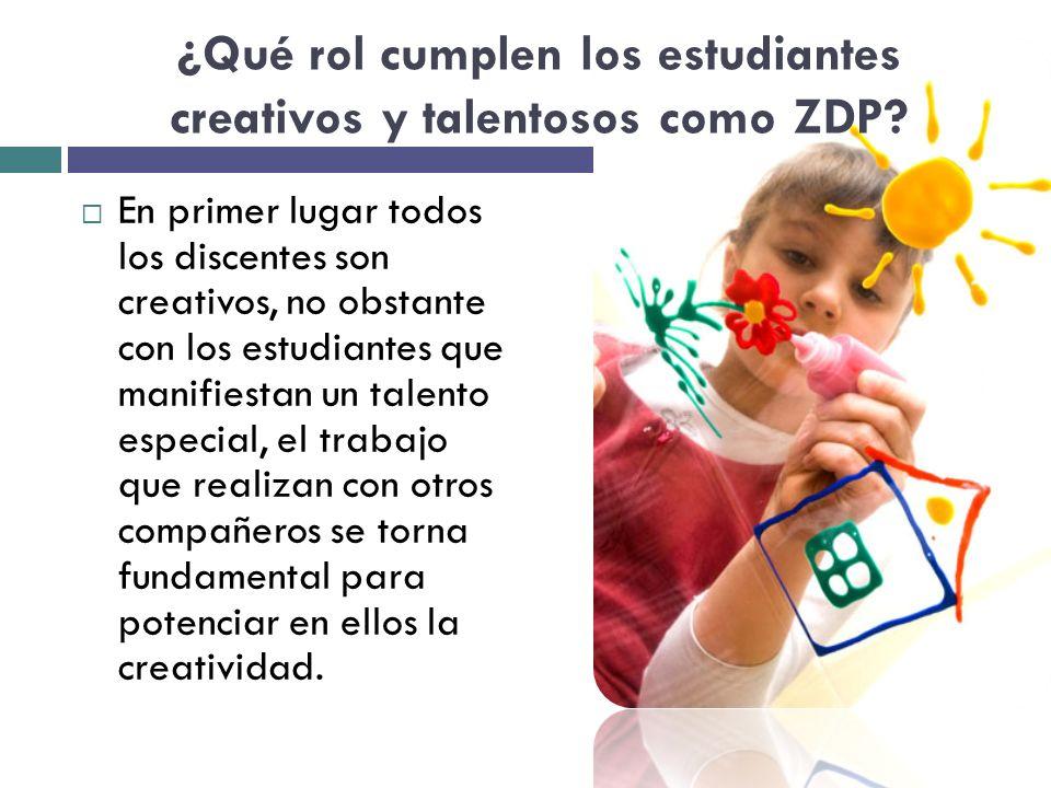 ¿Qué rol cumplen los estudiantes creativos y talentosos como ZDP