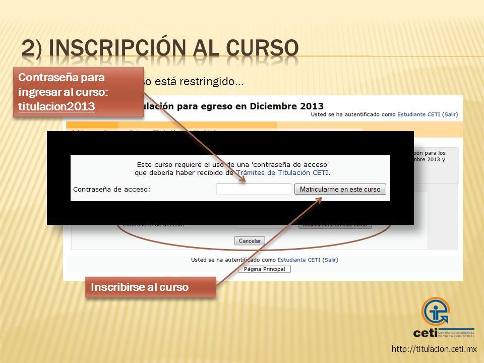 2) Inscripción al curso Contraseña para ingresar al curso: titulacion2013. El acceso al curso está restringido…