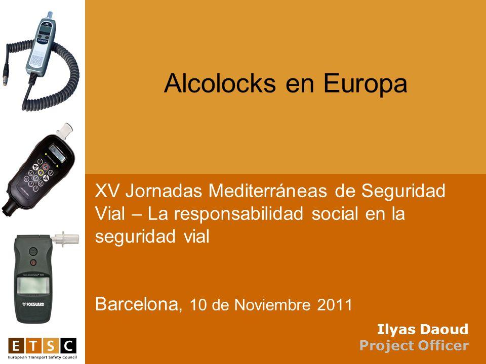 Alcolocks en Europa XV Jornadas Mediterráneas de Seguridad Vial – La responsabilidad social en la seguridad vial Barcelona, 10 de Noviembre 2011.