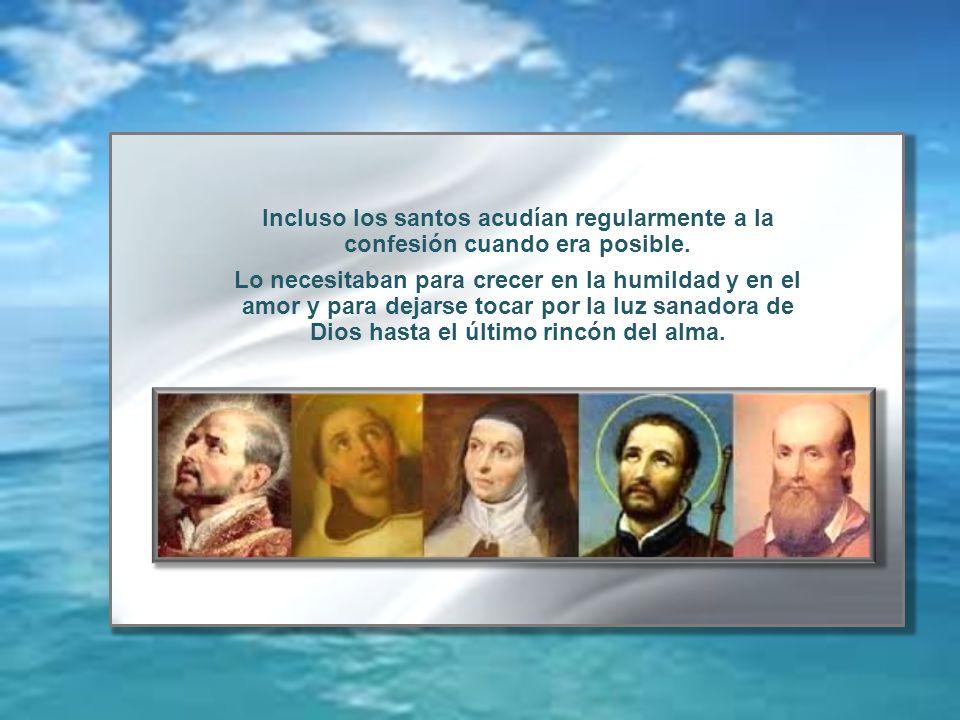 Incluso los santos acudían regularmente a la confesión cuando era posible.