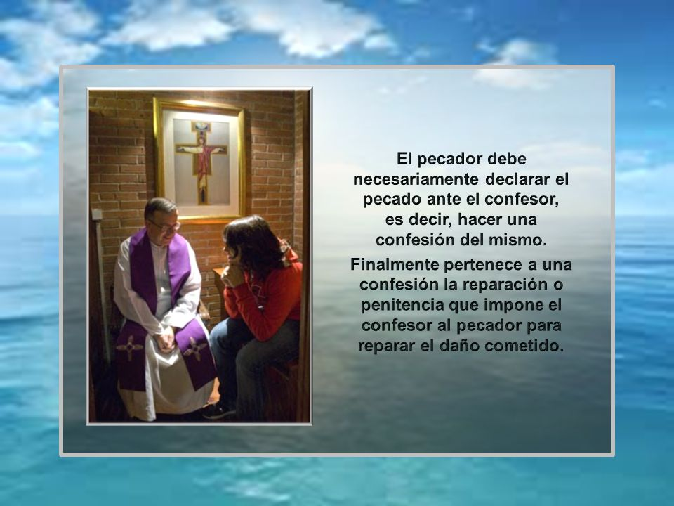 El pecador debe necesariamente declarar el pecado ante el confesor, es decir, hacer una confesión del mismo.