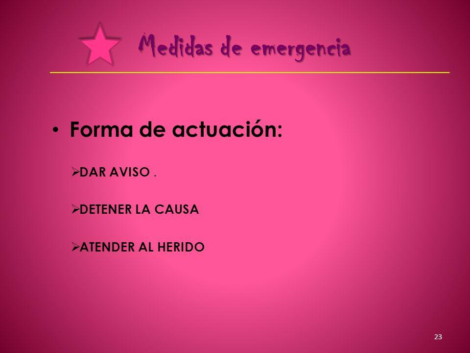 Medidas de emergencia Forma de actuación: DAR AVISO . DETENER LA CAUSA